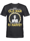 Never Underestimate An Old Man Who Listens To PJ Harvey T-shirt