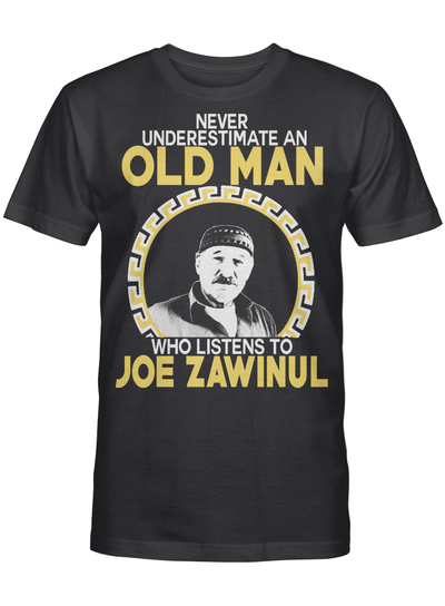 Never Underestimate An Old Man Who Listens To Joe Zawinul T-shirt