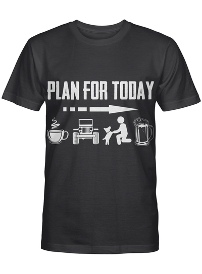 Plan For Today Funny Coffee Jeep Dogs Beer Lover Brithday Gift T-shirt