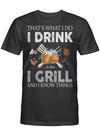 Thats What I Do I Drink I Grill And I Know Things T-shirt