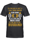 Tow Truck Driver To Me He Is My Husband Funny Couple Wife T-shirt