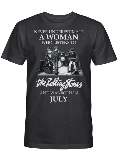 Never Underestimate A Woman Who Listens To The Rolling Stones And Was Born In July T-shirt