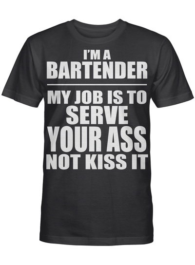 Im A Bartender My Job Is To Serve Your Ass Not Kiss It T-shirt