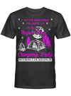 Camp Girls I Never Dreamed I'd Grow Up To Be A Super Sexy Camping Lady Shirt T Shirt