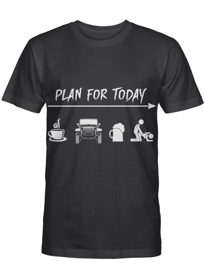 Plan For Today Coffee Jeep Beer Sex T Shirt