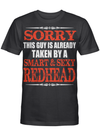 Sorry This Guy Is Already Taken By Smart Sexy Redhead T Shirt