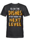 I'll Do The Dishes After I Reach The Next Level Funny Gaming Quote Fans T Shirt
