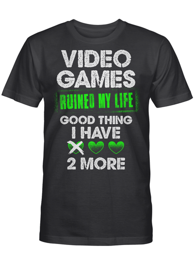 Video Games Ruined My Life Good Thing I Have 2 More Funny Humor Gamer Gaming T Shirt