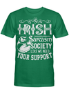 Irish Sarcasm Society Like We Need Your Support T Shirt