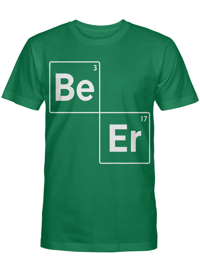 Be Er Beer Chemistry Elements Funny Irish Drinking Lover Student Techer Science Chemist T Shirt