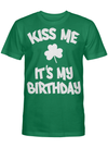Born on Saint Patrick's Day - Kiss Me It's My Birthday T Shirt