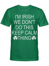 I M Irish We Don T Do This Keep Calm Thing 1 T Shirt