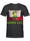 Always Late Grinch In Bed Grinch Fan Christmas Gift T Shirt