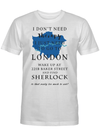 I Don't Need Therapy I Just Need To Go To London Traveling Lover Sherlck Holm Gift T Shirt
