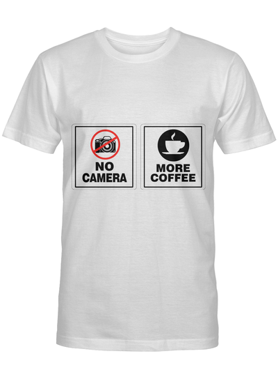 No Camera More Coffee Sign Funny Coffee Lovers Gift T Shirt