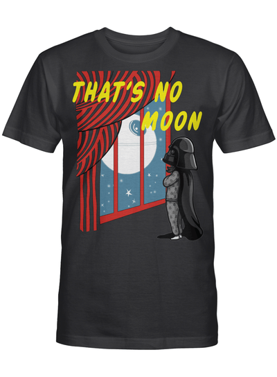 Darth Vader That's No Moon Star Wars Gift For Star Wars Series Fan T Shirt
