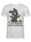 I Just Freaking Love Toothless Ok Gift For Cartoon Dragon Toothless Lover T Shirt
