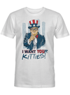 I Want Your Kitties Funny Trailer Park Boys Gift T Shirt