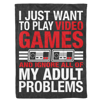 I Just Want To Play Video Games And Ignore All Of My Adult Problems Funny Gift For Gamers Who Love Gaming - Fleece Blanket