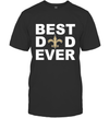 Best Dad Ever New Orleans Saints Fan Gift Ideas T-Shirt image picture photo