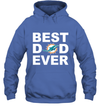 Best Dad Ever Miami Dolphins Fan Gift Ideas Hoodie image picture photo