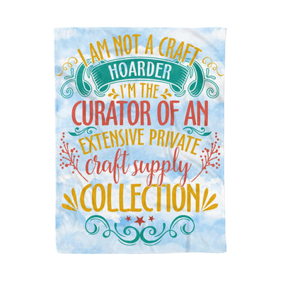 I Am Not The Craft Hoarder I'm The Curator Of Extensive Private Craft Supply Collection - Fleece Blanket