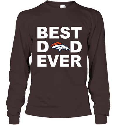 Best Dad Ever Denver Broncos Fan Gift Ideas Long Sleeve image photo picture