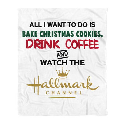 All I Want To Do Is Bake Christmas Cookies Drink Coffee And Watch Christmas Movies - Premium Fleece Blanket