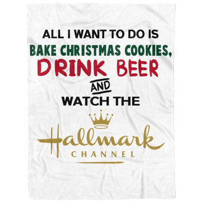 All I Want To Do Is Bake Christmas Cookies Drink Beer And Watch Christmas Movies - Premium Fleece Blanket