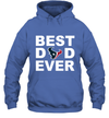 Best Dad Ever Houston Texans Fan Gift Ideas Hoodie image photo picture