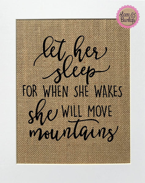 8x10 UNFRAMED Let Her Sleep For When She Wakes She Will Move Mountains / Burlap Sign Print /Rustic Shabby Chic Decor Sign Baby Girl Boy Nursery New Born
