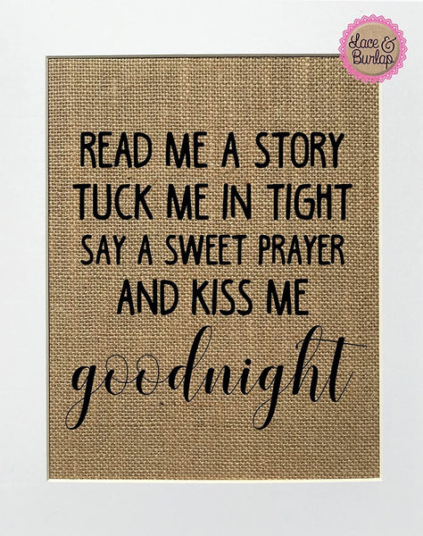 8x10 UNFRAMED Read Me A Story. Tuck Me In Tight. Say A Sweet Prayer.. / Burlap Print Sign/ Nursery Rustic Shabby Chic Baby Boy Baby Girl Home Decor Love House Sign Kid's Room