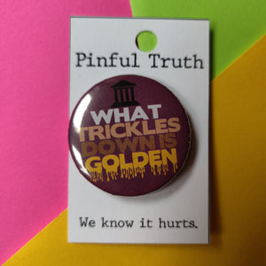 What Trickles Down is Golden PIN
