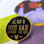 All Hair is Good Hair ENAMEL PIN