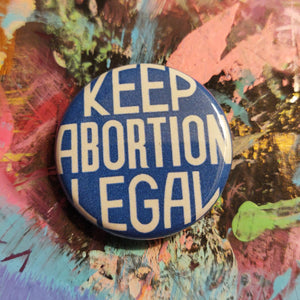Keep Abortion Legal replica Pin DONATION to Women's Medical Fund