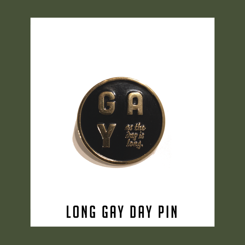 Long Gay Day ENAMEL PIN