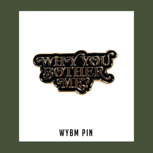 Why You Bother Me? ENAMEL PIN
