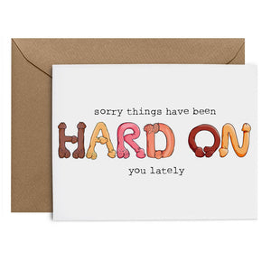 Sorry Things Have Been Hard On You (Adult) GREETING CARD