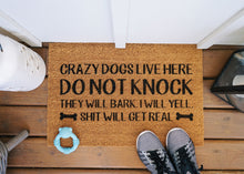 Load image into Gallery viewer, MonkeyFly Memories Crazy Dogs Live Here Do Not Knock They Will Bark I Will Yell Shit Will Get Real Doormat
