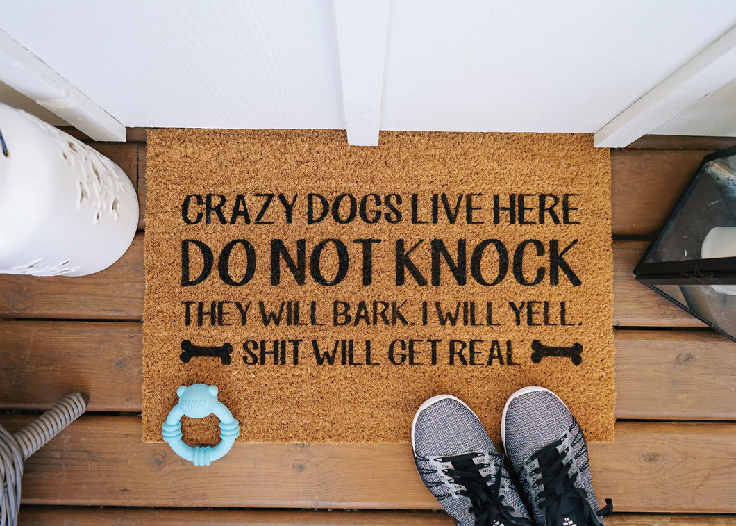 MonkeyFly Memories Crazy Dogs Live Here Do Not Knock They Will Bark I Will Yell Shit Will Get Real Doormat