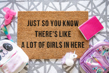 Load image into Gallery viewer, Just So You Know There's Like A Lot Of Girls In Here Welcome Doormat