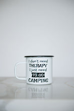 Load image into Gallery viewer, I Don't Need Therapy I Need To Go Camping 16oz Enamel Camping Mug