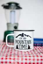 Load image into Gallery viewer, I'm on Mountain Time - 16oz Enamel Camping Mug