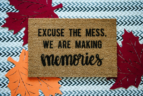 Excuse The Mess We Are Making Memories Welcome Doormat