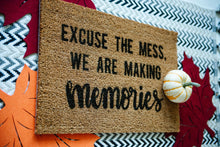 Load image into Gallery viewer, Excuse The Mess We Are Making Memories Welcome Doormat