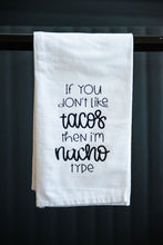 Load image into Gallery viewer, If You Don't Like Tacos Then I'm Nacho Type Tea Towel