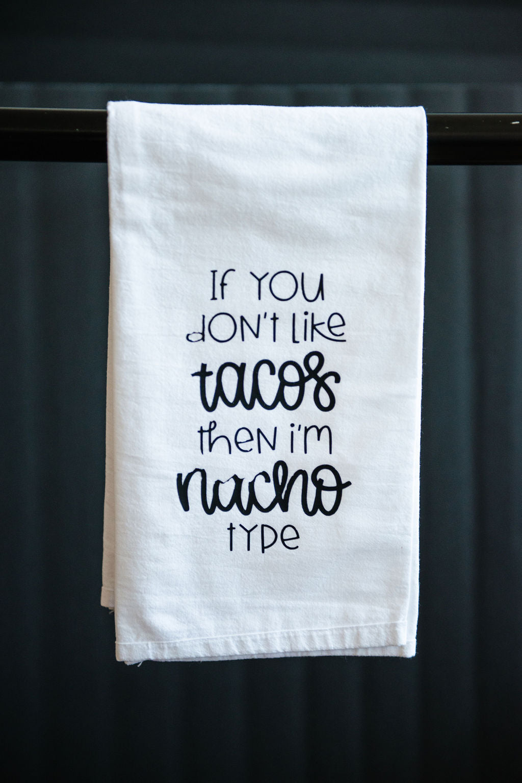 If You Don't Like Tacos Then I'm Nacho Type Tea Towel