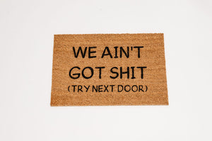 We Ain't Got Shit (try next door) Welcome Door Mat