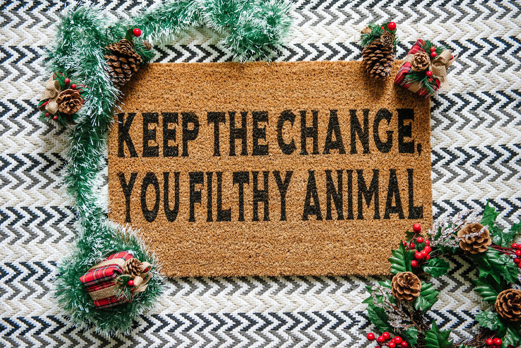 Keep the Change ya Filthy Animal Welcome Doormat