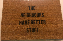 Load image into Gallery viewer, The Neighbours Have Better Stuff Doormat
